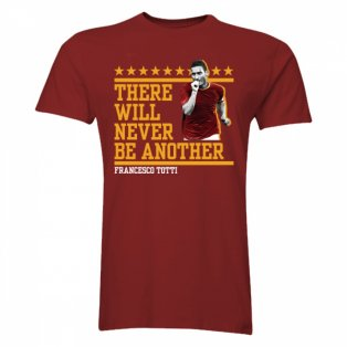 Francesco Totti There Will Never Be Another T-Shirt (Burgundy)